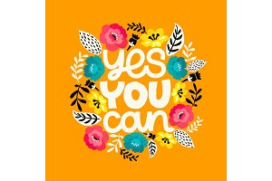 Yes you can. Handdrawn illustration. Positive quote made in vector.Motivational slogan. Inscription for t shirts, posters, cards. Floral digital sketch style design. Flowers around.