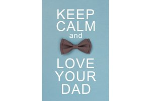 Keep calm and love your dad.