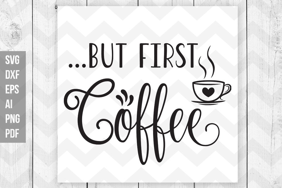 But First Coffee Svg Dxf Png Ai Eps Custom Designed Graphics Creative Market