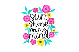 Sunshine on my mind. Handdrawn illustration. Positive quote made in vector.Motivational slogan. Inscription for t shirts, posters, cards. Floral digital sketch style design. Flowers around.