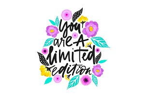 Yuo are a limited edition. Lettering