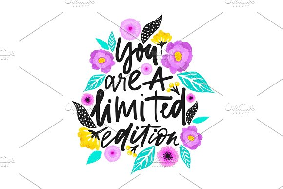 Yuo Are A Limited Edition Handdrawn Illustration Positive Quote Made In Vector.Motivational Slogan Inscription For T Shirts Posters Cards Floral Digital Sketch Style Design Flowers Around