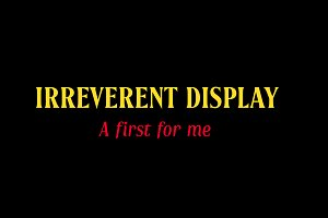 Irreverent Display (40% off)