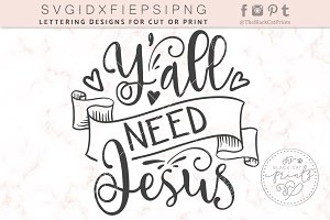 Y'all need Jesus SVG DXF EPS PNG