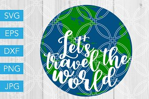 Lets Travel the World SVG Cut File