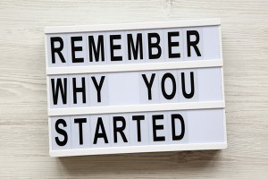 'Remember why you started
