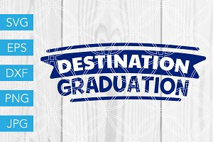 Destination Graduation SVG Cut File