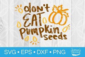 Dont Eat Pumpkin Seeds SVG File