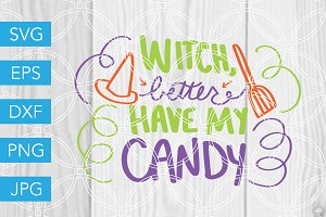 Witch Better Have My Candy SVG
