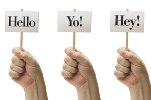 Three Signs Say Hello, Yo, Hey
