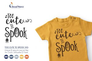 Too Cute to Spook - Halloween SVG