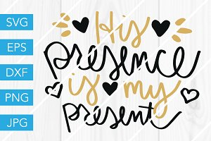 His Presence is my Present SVG