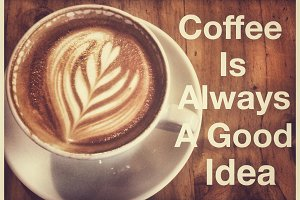 Coffee is always a good idea quote