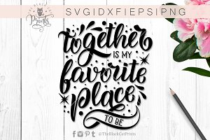 Together is my favorite place SVG