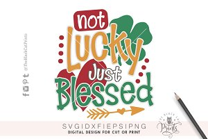 Not Lucky Just Blessed SVG DXF EPS