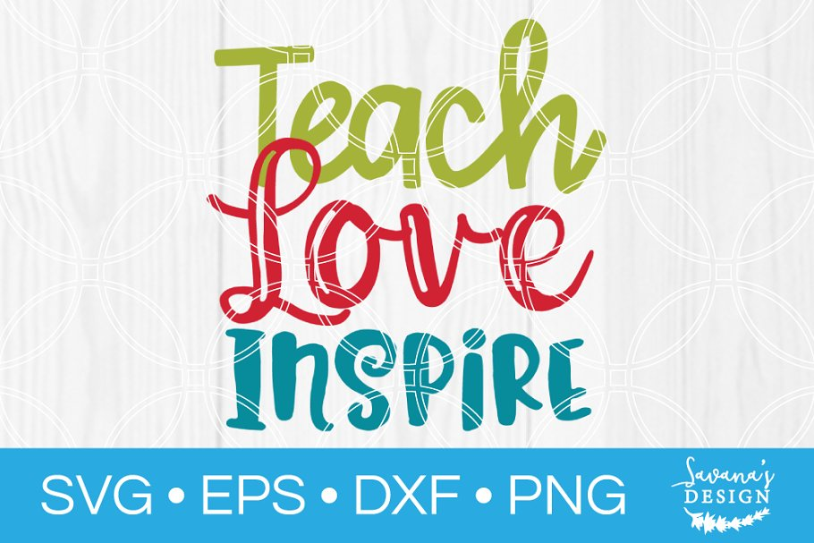 1c8e2f4d217 Teach Love Inspire SVG ~ Illustrations ~ Creative Market