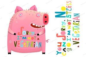 Cute Fat Pig I am not Vegetarian