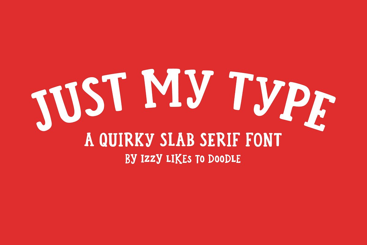 Just My Type - A Quirky Slab Serif