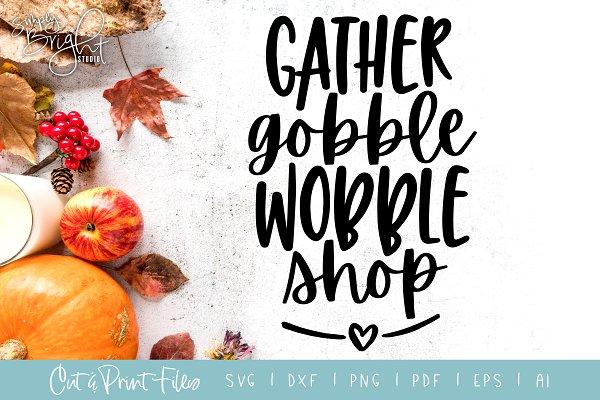 Gather Gobble Wobble Cut/Print Files