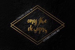 Choose FIVE designs