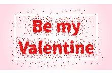 Valentines Day. Be my Valentine